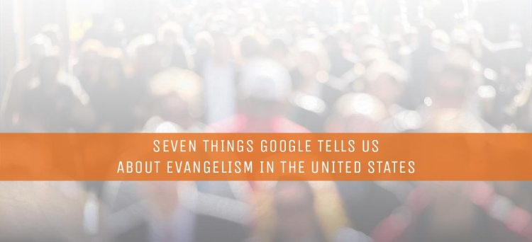 Seven-Things-Google-Tells-Us-About-Evangelism-in-the-United-States.jpg